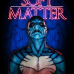 Movie Review – Soft Matter (2018)