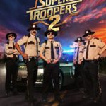 Second Opinion – Super Troopers 2 (2018)