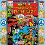 The Fantasticast #292 – What If? #11 – What If The Fantastic Four Were The Original Marvel Bullpen?