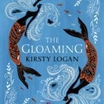 Book Review – The Gloaming by Kirsty Logan