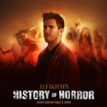 Eli Roth's History of Horror gets UK premiere date