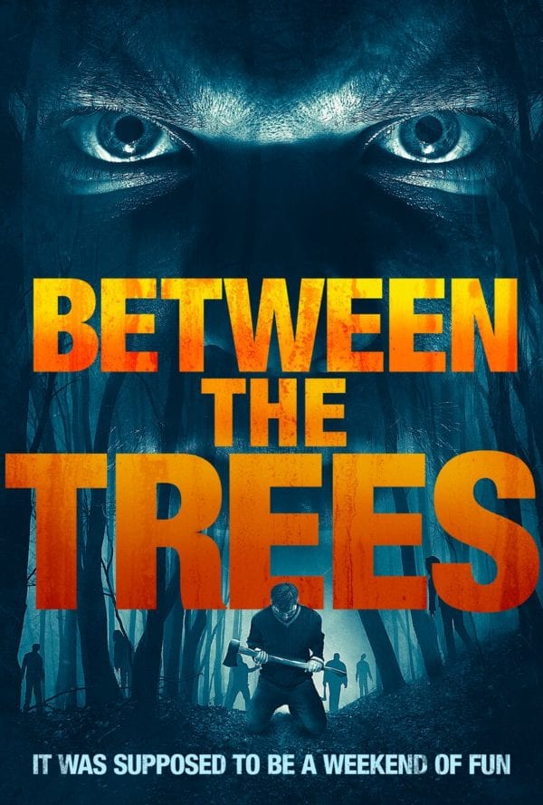 Horror Thriller Between The Trees Gets A Trailer And Poster