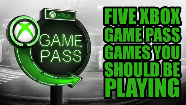 five-xbox-gamepass-games-you-should-be-playing-600x338