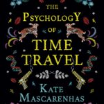 Book Review – The Psychology of Time Travel by Kate Mascarenhas