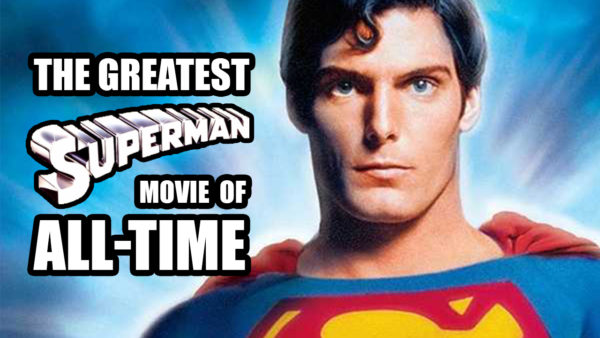 The Greatest Superman Movie of All-Time   Flickering Myth Podcast Mini