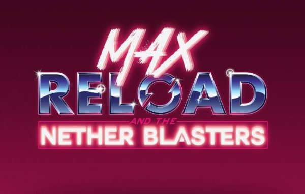 Max-Reload-and-The-Nether-Blasters-600x382