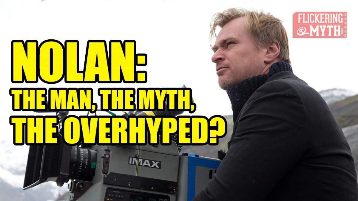 Christopher Nolan: The Man, The Myth, The Overhyped? | Flickering Myth TV