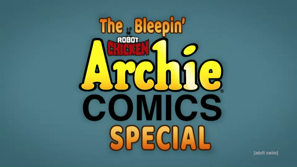 The-Bleepin-Robot-Chicken-Archie-Comics-Special-_-May-23-_-adult-swim-0-20-screenshot-600x338